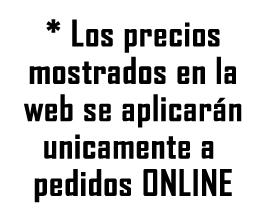 Los precios mostrados en la web se aplicarán unicamente a pedidos Online